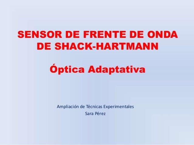 SENSOR DE FRENTE DE ONDA   DE SHACK-HARTMANN    Óptica Adaptativa     Ampliación de Técnicas Experimentales               ...