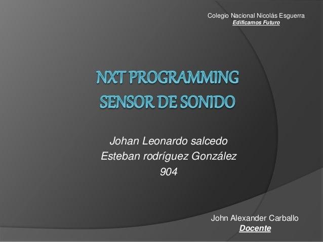 Johan Leonardo salcedo Esteban rodríguez González 904 Colegio Nacional Nicolás Esguerra Edificamos Futuro John Alexander C...