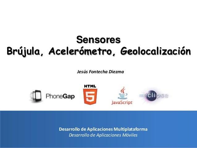 1Desarrollo de Aplicaciones MultiplataformaDesarrollo de Aplicaciones MóvilesSensoresBrújula, Acelerómetro, Geolocalizació...