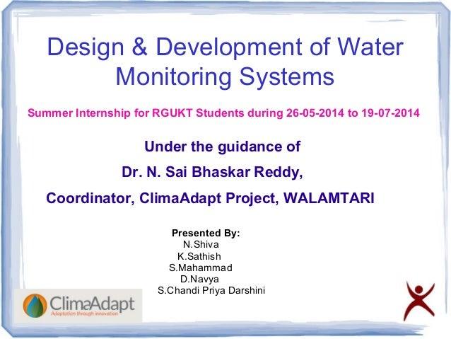Design & Development of Water Monitoring Systems Under the guidance of Dr. N. Sai Bhaskar Reddy, Coordinator, ClimaAdapt P...