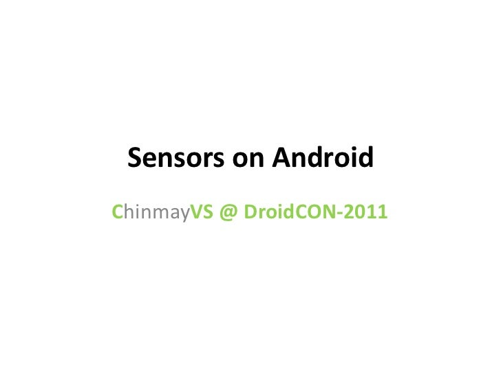 Sensors on AndroidChinmayVS @ DroidCON-2011