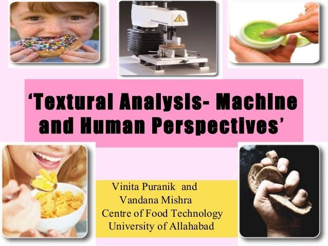 'Textural Analysis- Machineand Human Perspectives'Vinita Puranik andVandana MishraCentre of Food TechnologyUniversity of A...