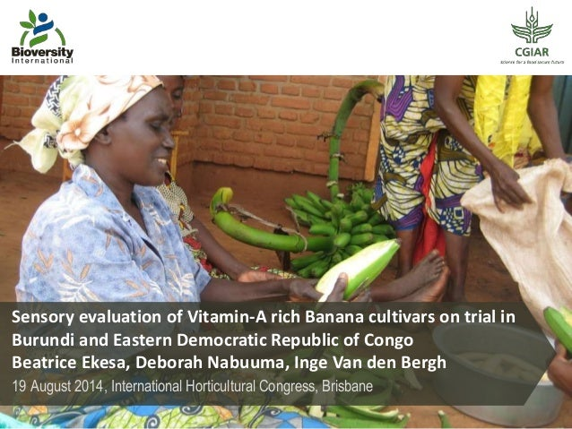 Sensory evaluation of Vitamin-A rich Banana cultivars on trial in Burundi and Eastern Democratic Republic of Congo Beatric...