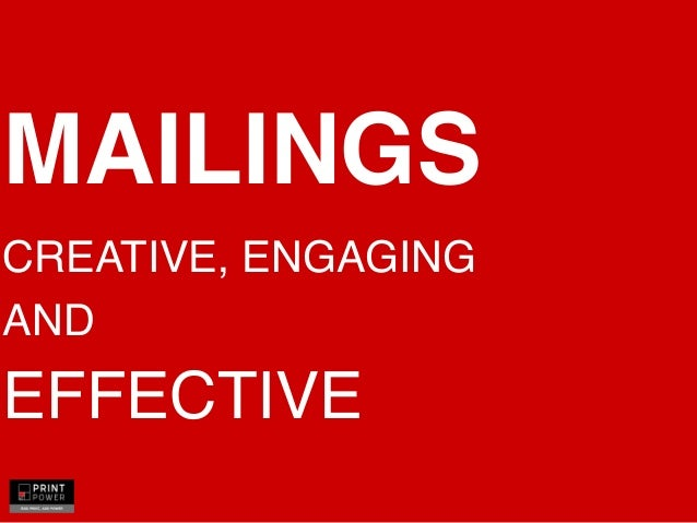 MAILINGS CREATIVE, ENGAGING AND  EFFECTIVE