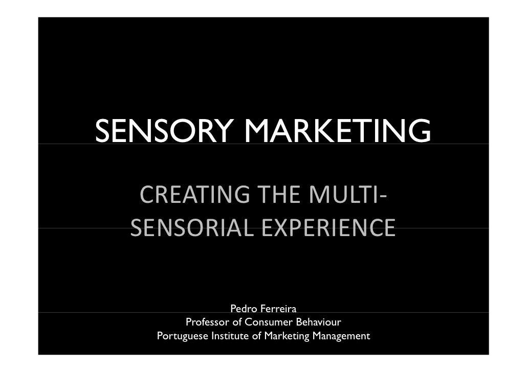 SENSORY MARKETING  CREATINGTHEMULTI‐  CREATING THE MULTI SENSORIALEXPERIENCE SENSORIAL EXPERIENCE                   Ped...