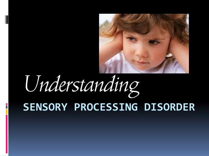 Sensory Processing Disorder<br />Understanding<br />
