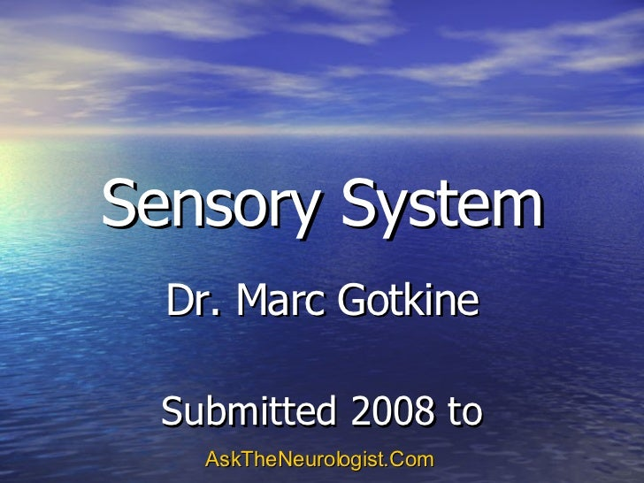 Sensory System Dr. Marc Gotkine Submitted 2008 to