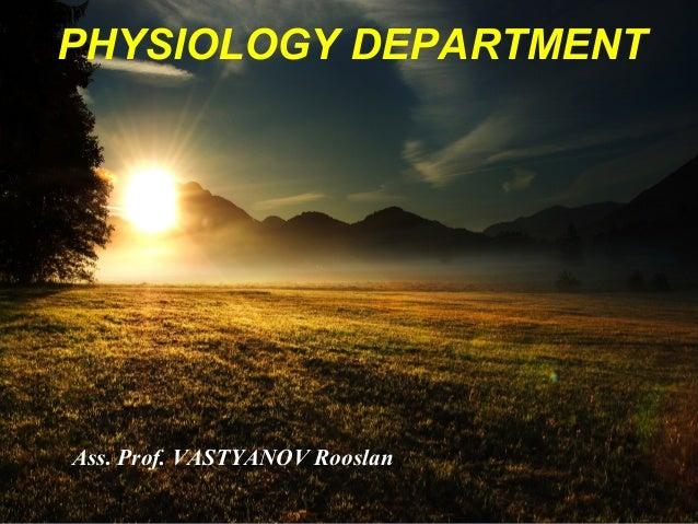 PHYSIOLOGY DEPARTMENT Ass. Prof. VASTYANOV Rooslan