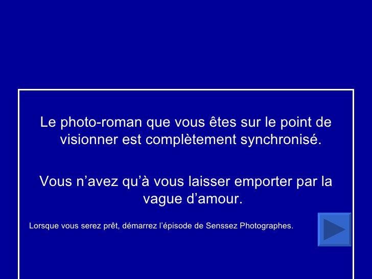 <ul><li>Le photo-roman que vous êtes sur le point de visionner est complètement synchronisé.  </li></ul><ul><li>Vous n'ave...