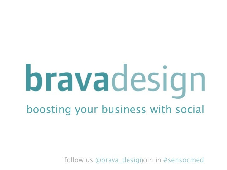 boosting your business with social       follow us @brava_design                             join in #sensocmed