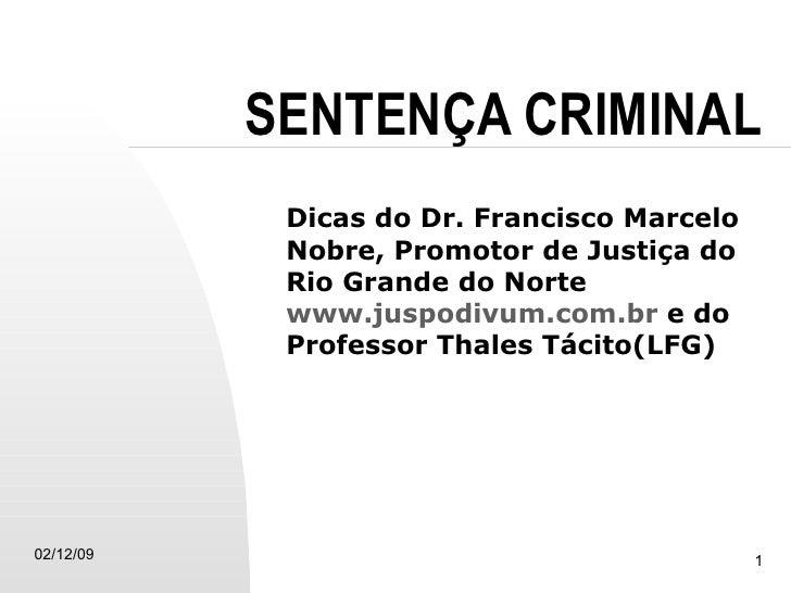 SENTENÇA CRIMINAL Dicas do Dr. Francisco Marcelo Nobre, Promotor de Justiça do Rio Grande do Norte  www.juspodivum.com.br ...