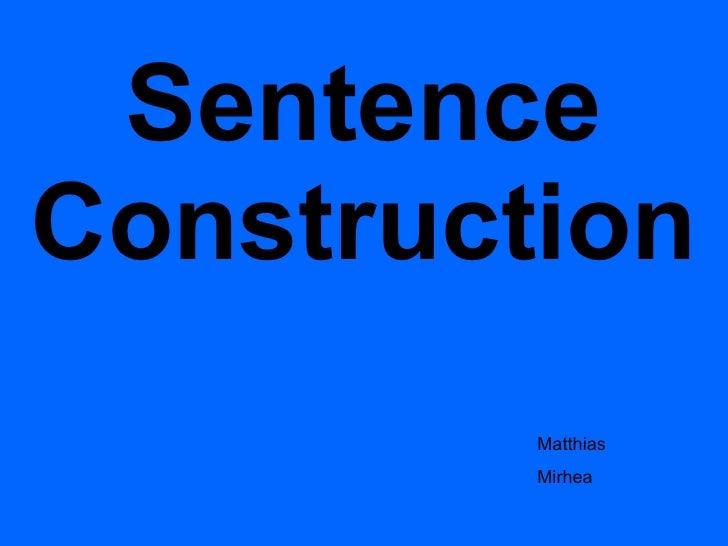 Sentence Construction Matthias Mirhea