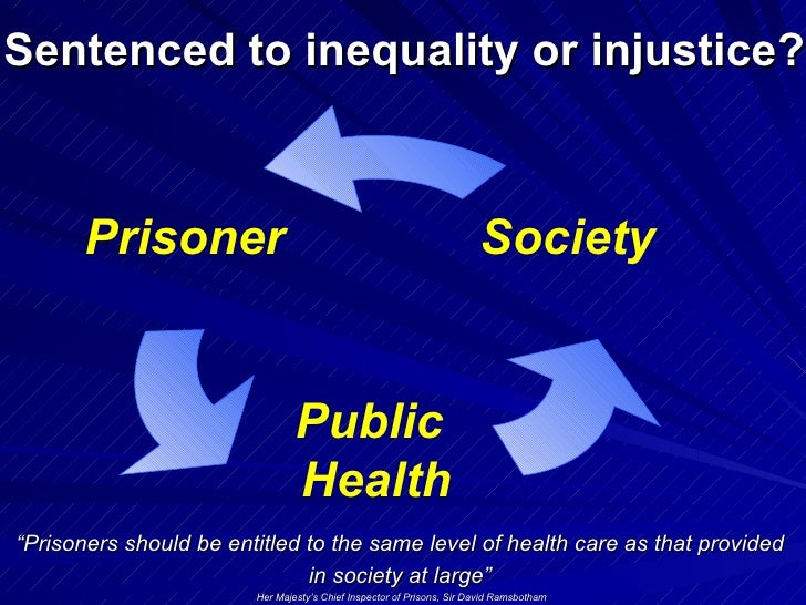 "Sentenced to inequality or injustice? "" Prisoners should be entitled to the same level of health care as that provided  in..."