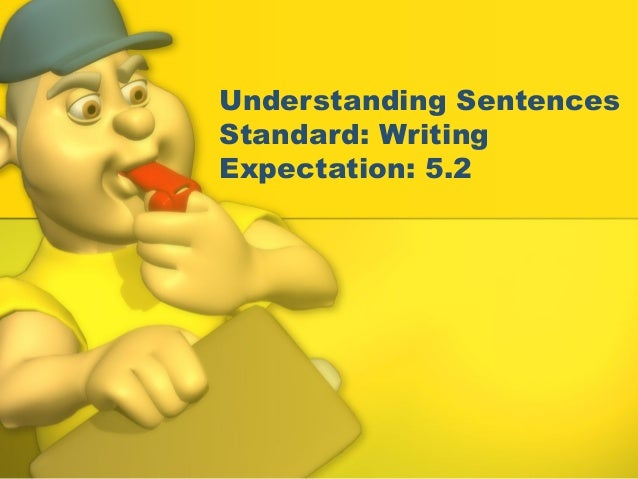Understanding Sentences Standard: Writing Expectation: 5.2