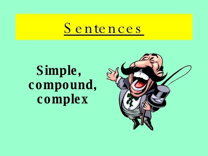 Sentences <ul><li>Simple, compound, complex </li></ul>