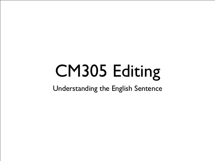 CM305 EditingUnderstanding the English Sentence
