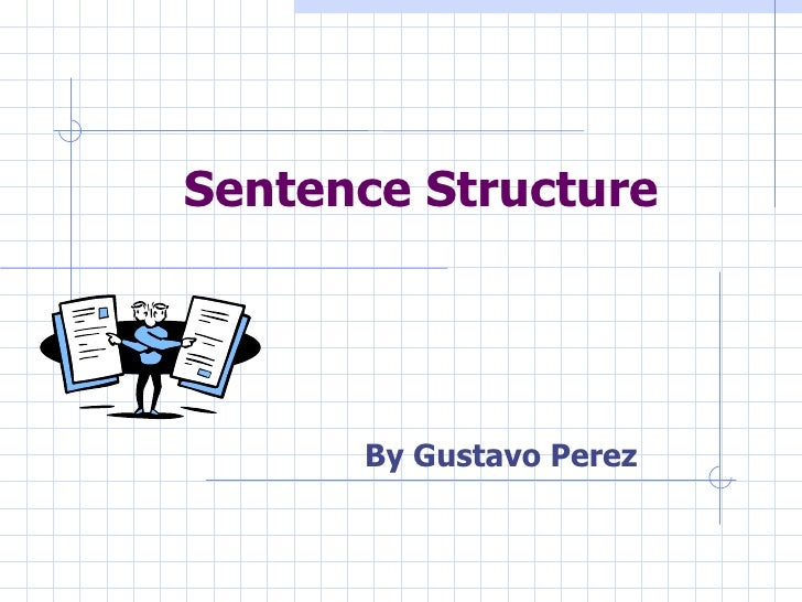 Sentence Structure      By Gustavo Perez