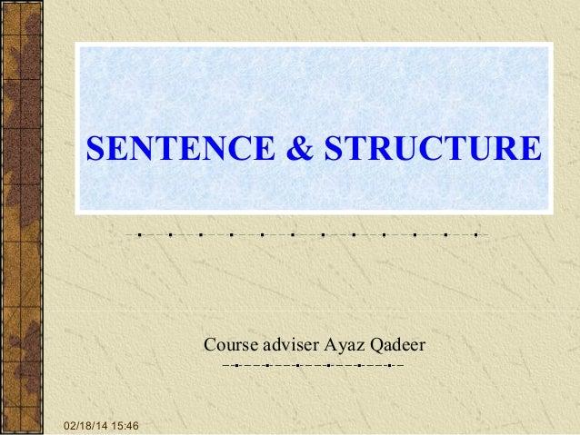 SENTENCE & STRUCTURE  Course adviser Ayaz Qadeer  02/18/14 15:46
