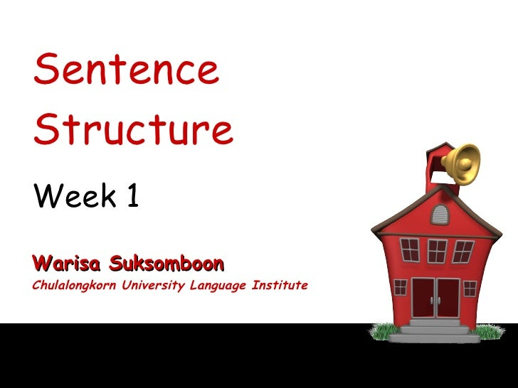 Sentence Structure Week 1 Warisa Suksomboon Chulalongkorn University Language Institute