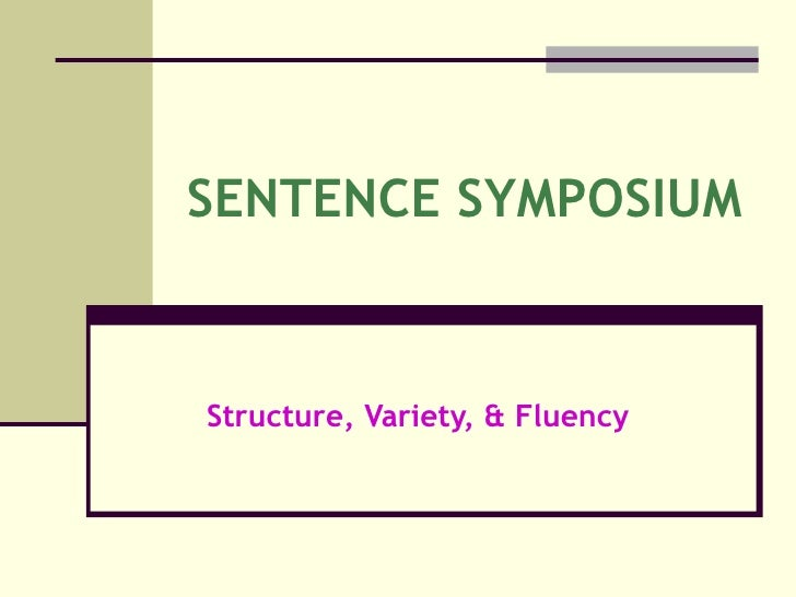 SENTENCE SYMPOSIUM Structure, Variety, & Fluency