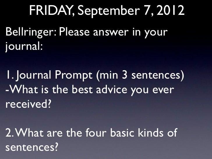 FRIDAY, September 7, 2012Bellringer: Please answer in yourjournal:1. Journal Prompt (min 3 sentences)-What is the best adv...