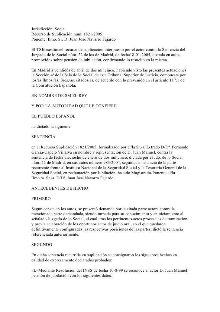 Jurisdicción: Social Recurso de Suplicación núm. 1821/2005 Ponente: Ilmo. Sr. D. Juan José Navarro Fajardo  El TSJdesestim...