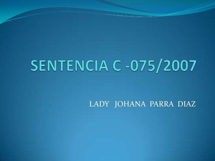 SENTENCIA C -075/2007<br />LADY   JOHANA  PARRA  DIAZ  <br />