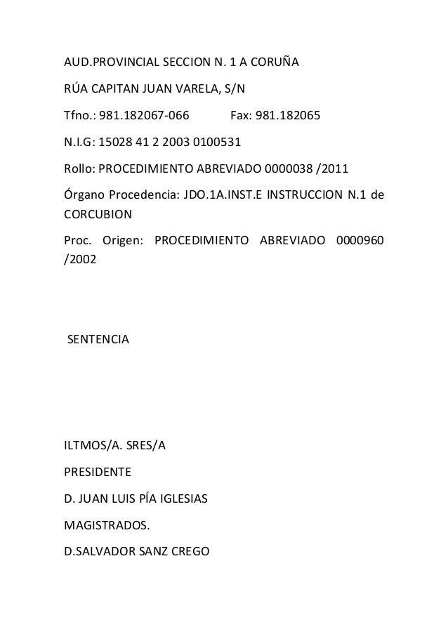 AUD.PROVINCIAL SECCION N. 1 A CORUÑA RÚA CAPITAN JUAN VARELA, S/N Tfno.: 981.182067-066  Fax: 981.182065  N.I.G: 15028 41 ...