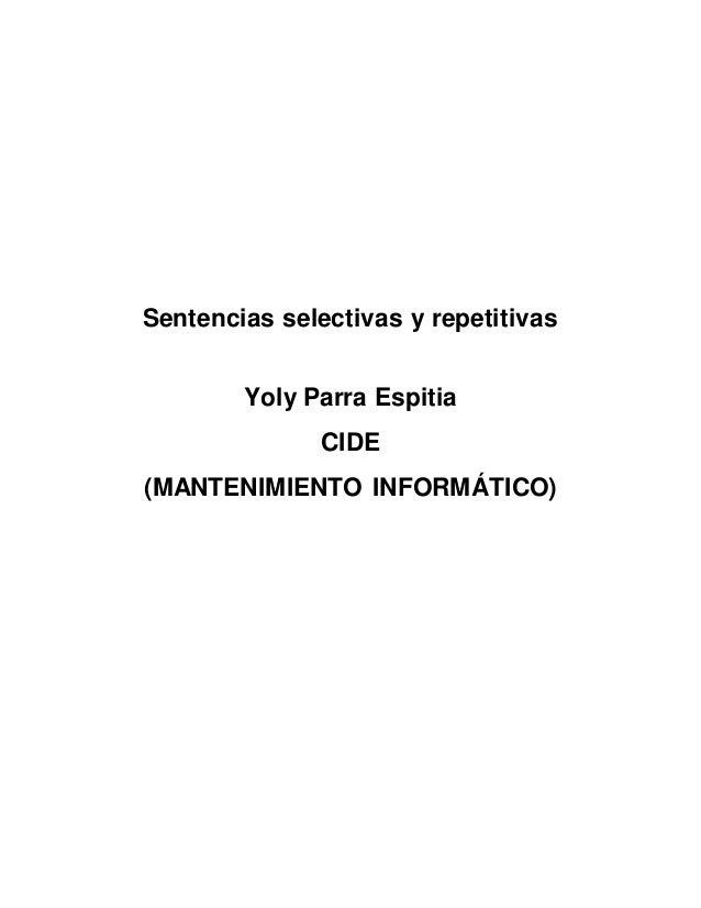 Sentencias selectivas y repetitivas Yoly Parra Espitia CIDE (MANTENIMIENTO INFORMÁTICO)