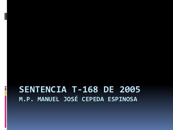 SENTENCIA T-168 DE 2005M.P. MANUEL JOSÉ CEPEDA ESPINOSA