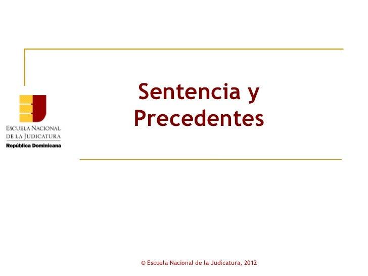 Sentencia yPrecedentes© Escuela Nacional de la Judicatura, 2012