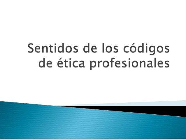    Su sentido es definir comportamiento    adecuados para la empresa   Promueve la practica de las profesiones a un    a...