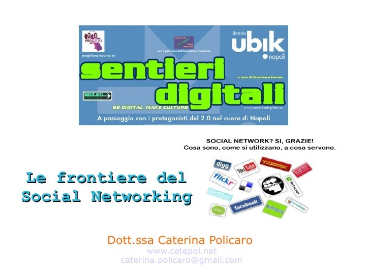 Le frontiere del Social Networking          Dott.ssa Caterina Policaro                 www.catepol.net           caterina....
