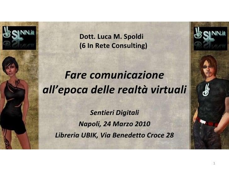 Fare comunicazione all'epoca delle realtà virtuali Sentieri Digitali Napoli, 24 Marzo 2010 Libreria UBIK, Via Benedetto Cr...