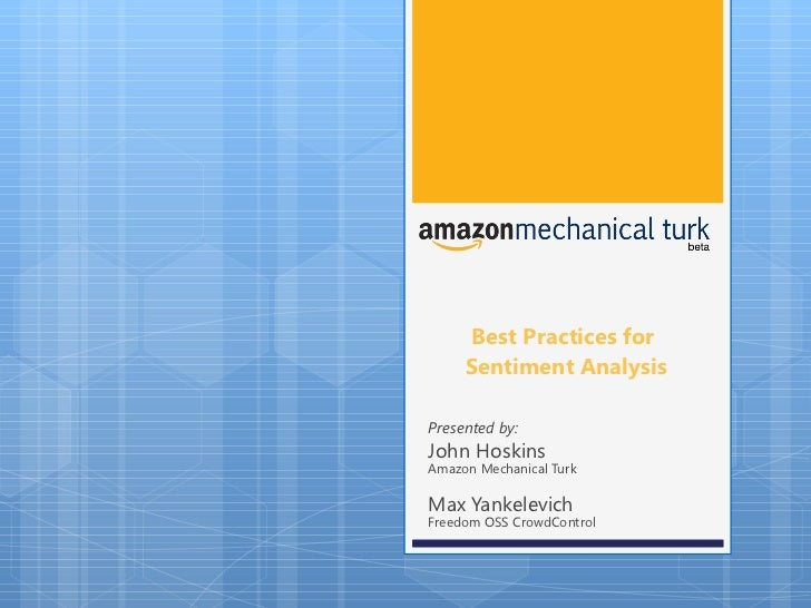 Best Practices for  Sentiment Analysis Presented by: John Hoskins Amazon Mechanical Turk Max Yankelevich Freedom OSS Crowd...