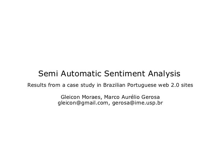 Semi Automatic Sentiment AnalysisResults from a case study in Brazilian Portuguese web 2.0 sites            Gleicon Moraes...