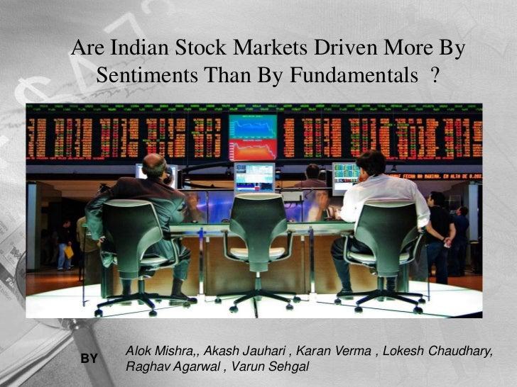 Are Indian Stock Markets Driven More By Sentiments Than By Fundamentals  ?<br />Alok Mishra,, Akash Jauhari , Karan Verma ...