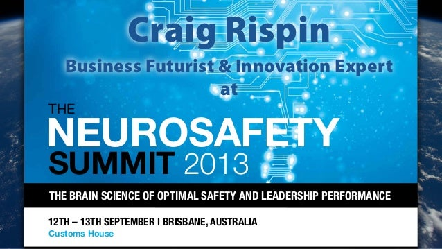 THE BRAIN SCIENCE OF OPTIMAL SAFETY AND LEADERSHIP PERFORMANCE 12TH – 13TH SEPTEMBER I BRISBANE, AUSTRALIA Customs House T...