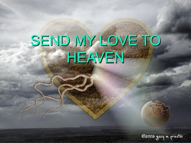 SEND MY LOVE TOSEND MY LOVE TO HEAVENHEAVEN