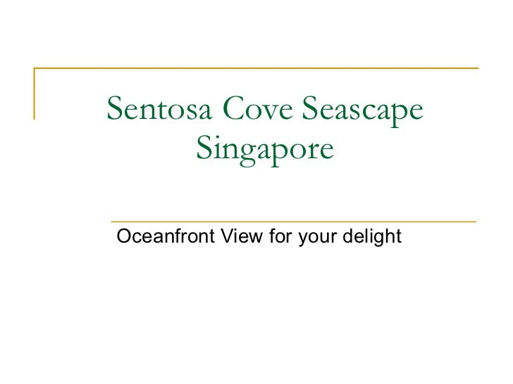 Sentosa Cove Seascape Singapore Oceanfront View for your delight