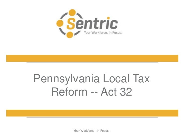 Pennsylvania Local Tax   Reform -- Act 32       Your Workforce. In Focus.
