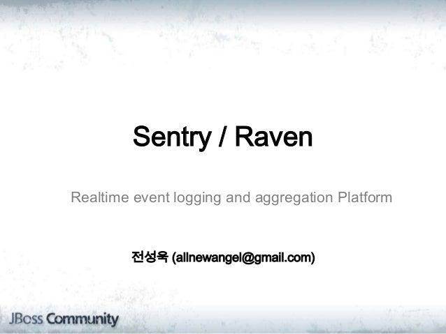 Sentry / RavenRealtime event logging and aggregation Platform전성욱 (allnewangel@gmail.com)