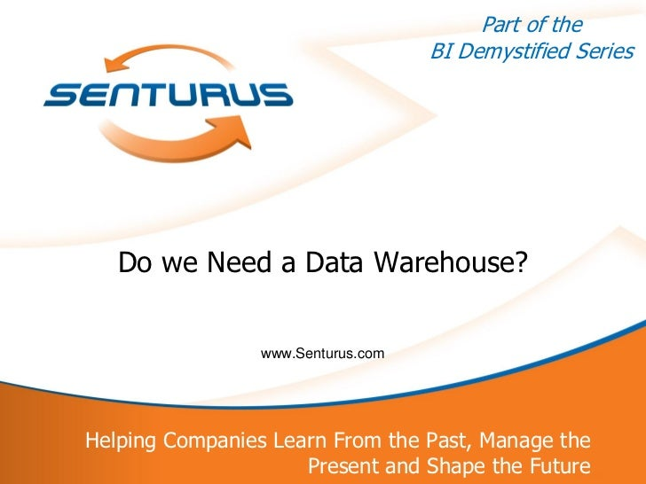 Do We Need a Data Warehouse?  How to Gain Business Intelligence Benefits and Avoid the Downsides of Data Warehouses