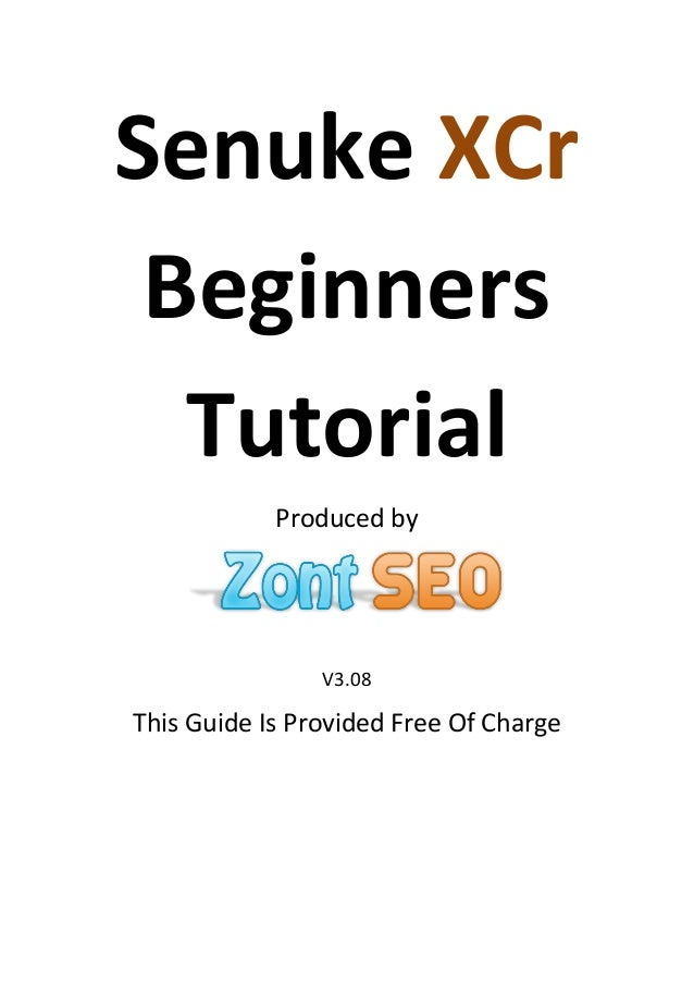 Senuke XCr Beginners  Tutorial            Produced by                V3.08This Guide Is Provided Free Of Charge