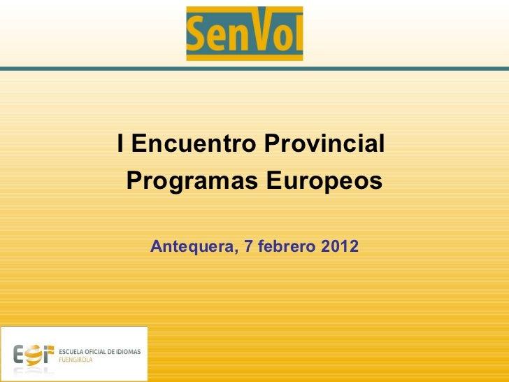 I Encuentro Provincial Programas Europeos  Antequera, 7 febrero 2012