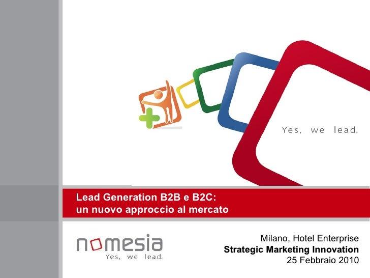 Lead Generation B2B e B2C: un nuovo approccio al mercato   Milano, Hotel Enterprise Strategic Marketing Innovation 25 Febb...