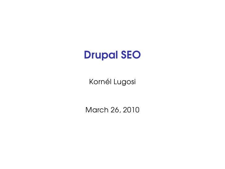 Drupal SEO  Kornél Lugosi   March 26, 2010