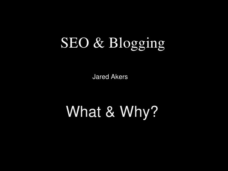 SEO & Blogging<br />Jared Akers<br />What & Why?<br />