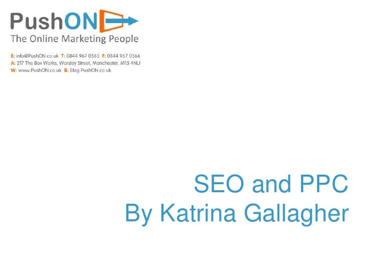 SEO and PPC<br />By Katrina Gallagher<br />
