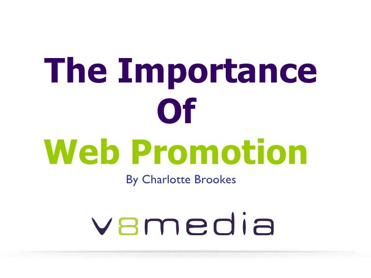 The Importance Of  Web Promotion   By Charlotte Brookes